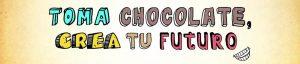 Toma chocolate, crea tu futuro Temporada 2